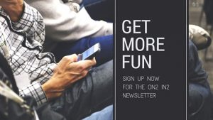 Don't miss out on all the fun. Sign up now for On2In2 email newsletter