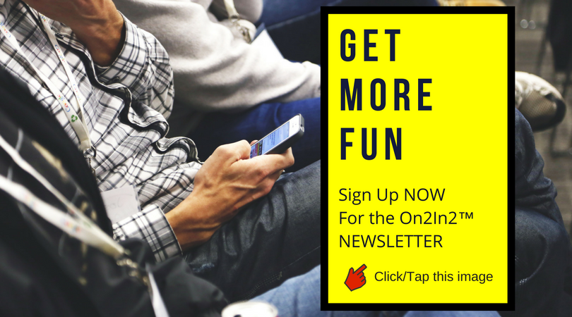 Get more fun delivered straight to your inbox. It's easy to sign up for the On2In2™ newsletter.
